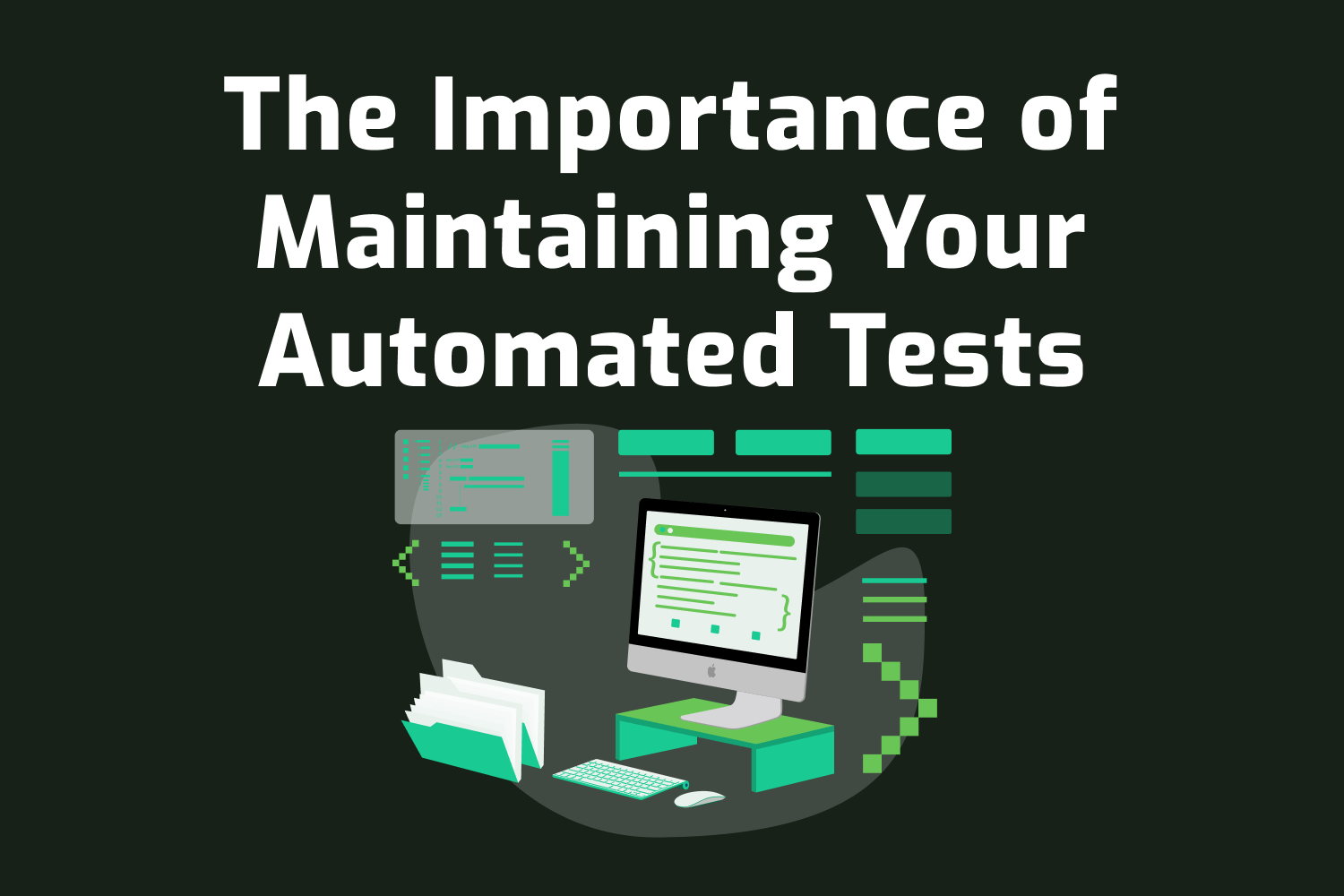 The Importance of Maintaining Your Automated Tests