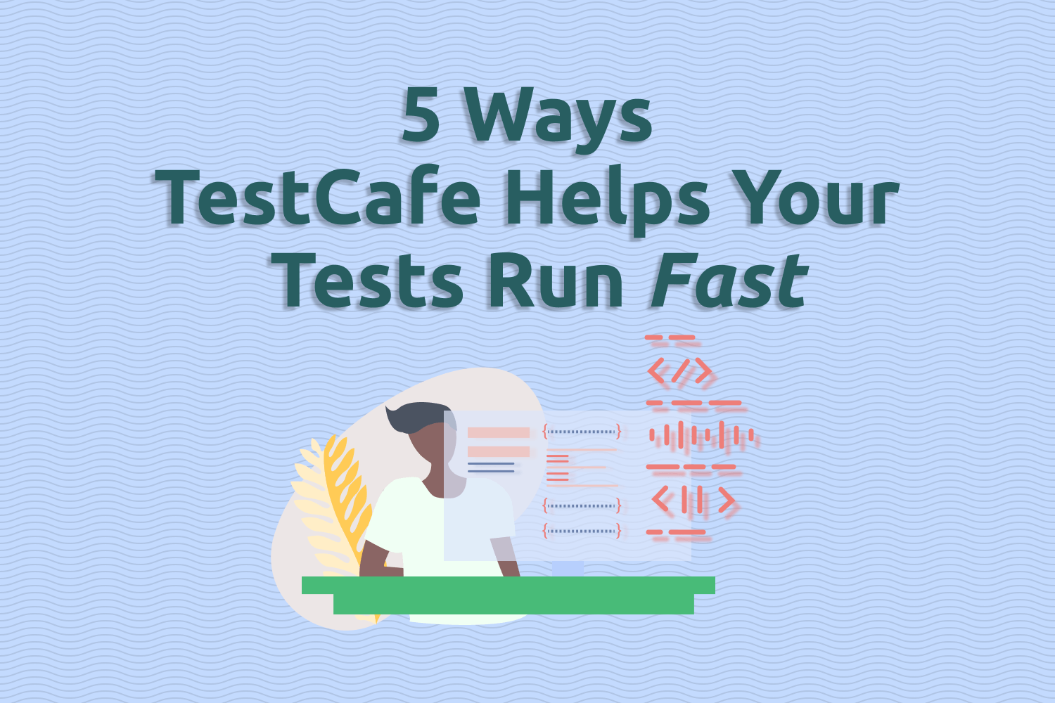 5 Ways TestCafe Helps Your Tests Run Fast