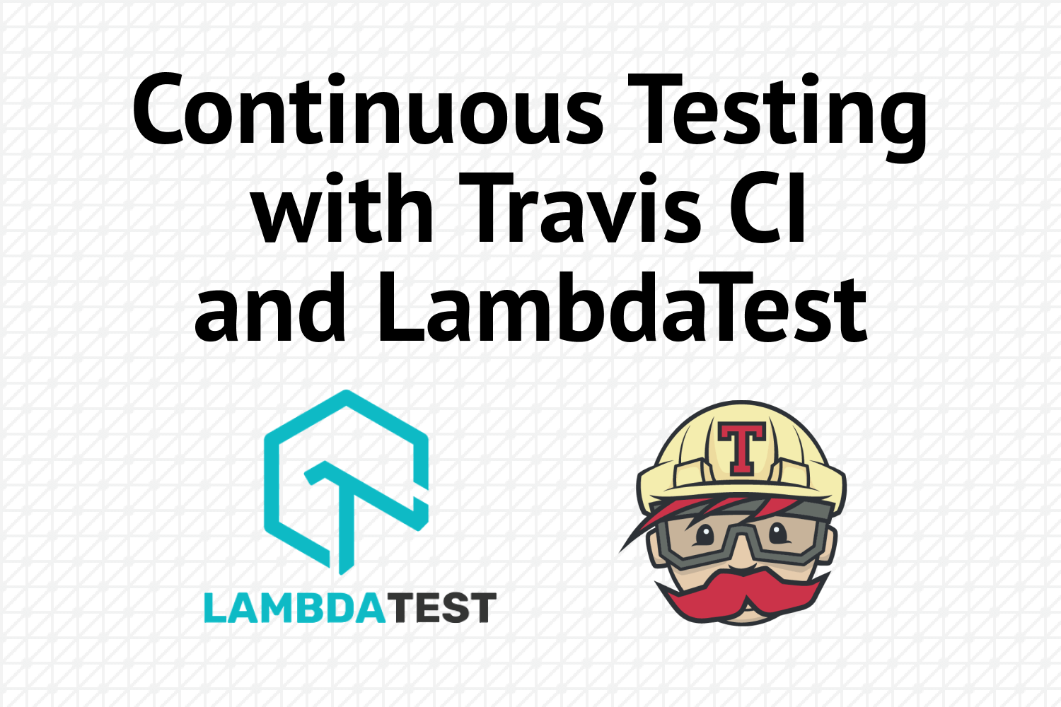 Continuous Testing with Travis CI and LambdaTest