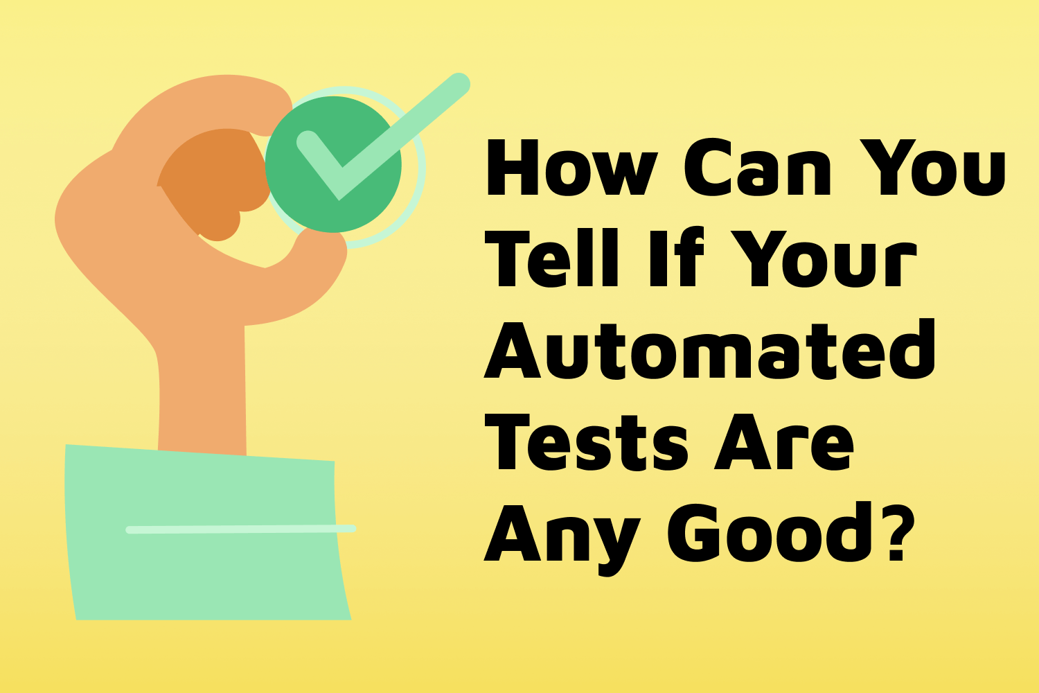 How Can You Tell If Your Automated Tests Are Any Good?