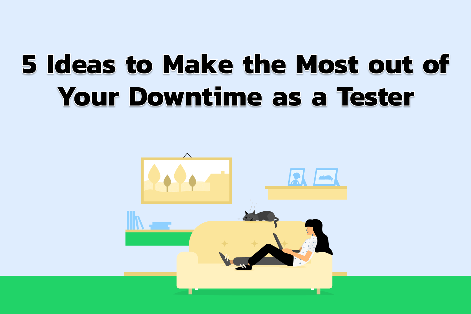 5 Ideas to Make the Most out of Your Downtime as a Tester