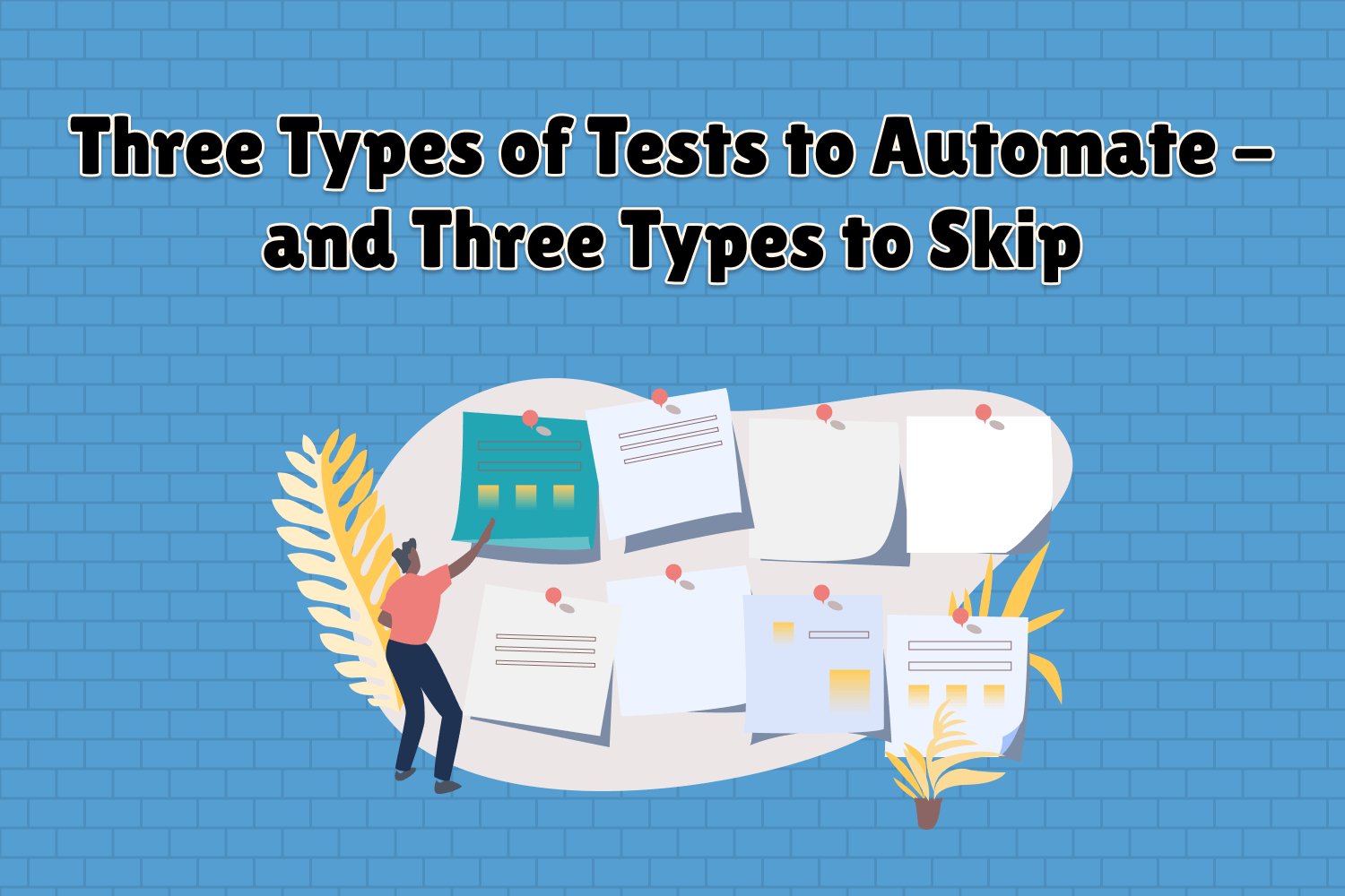 Three Types of Tests to Automate - and Three Types to Skip