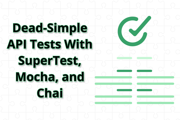Dead-Simple API Tests With SuperTest, Mocha, and Chai