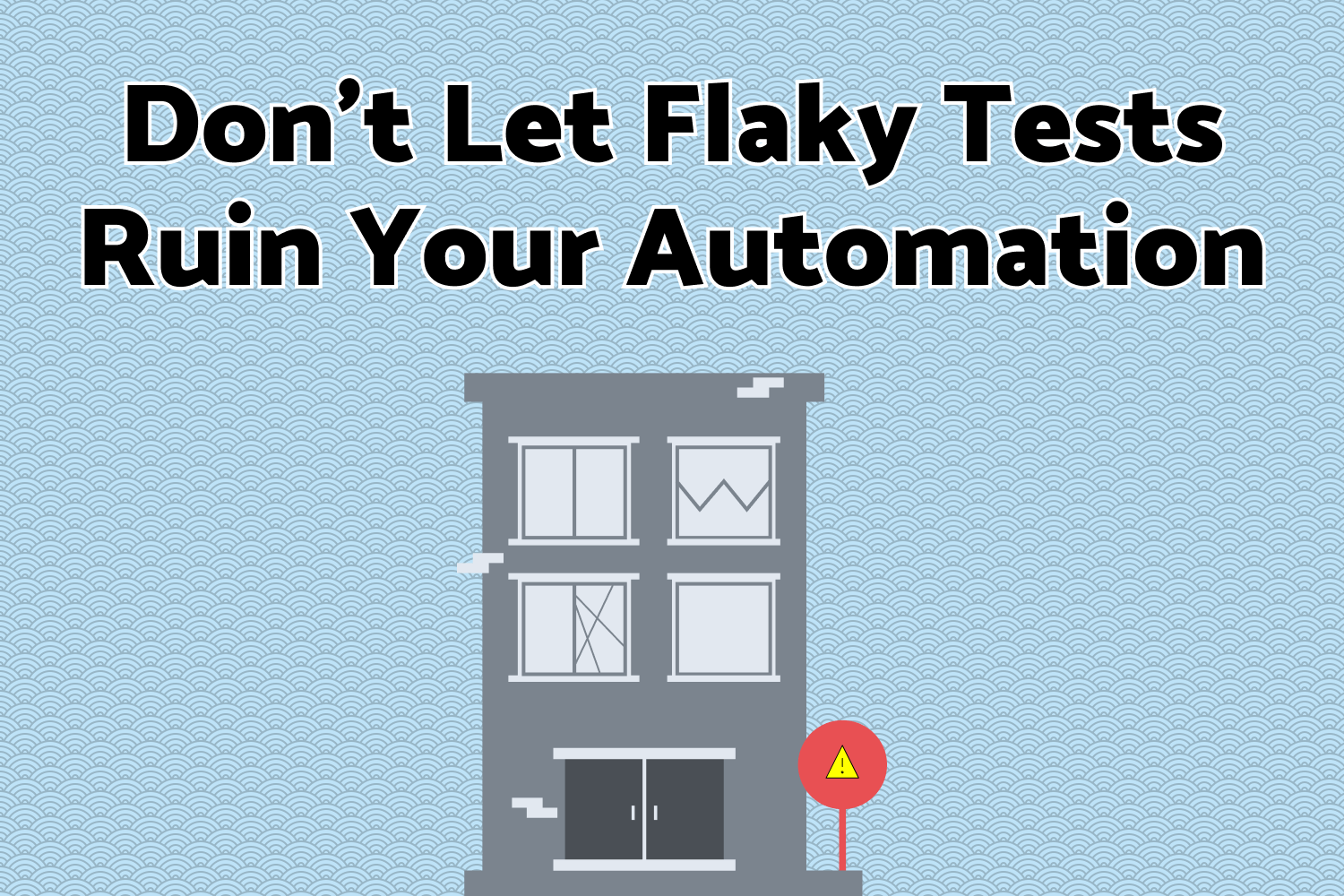Don't Let Flaky Tests Ruin Your Automation