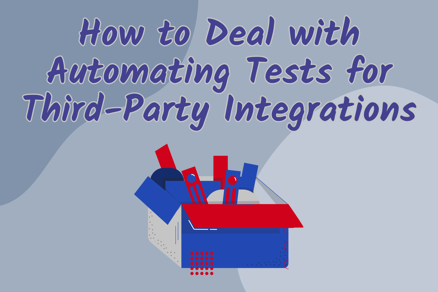 How to Deal with Automating Tests for Third-Party Integrations