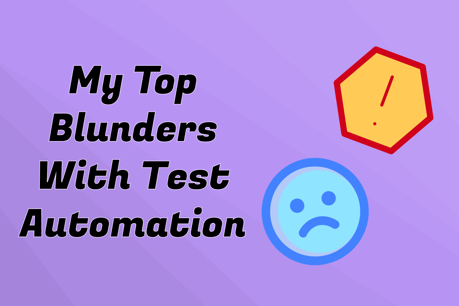 My Top Blunders With Test Automation