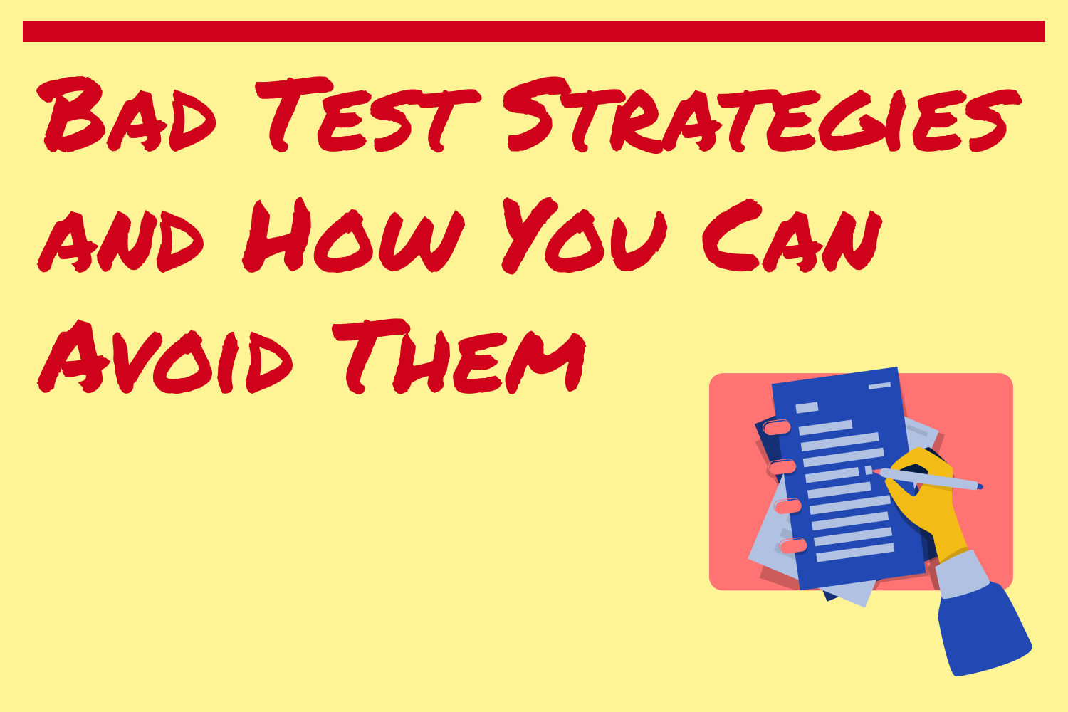 Bad Test Strategies and How You Can Avoid Them