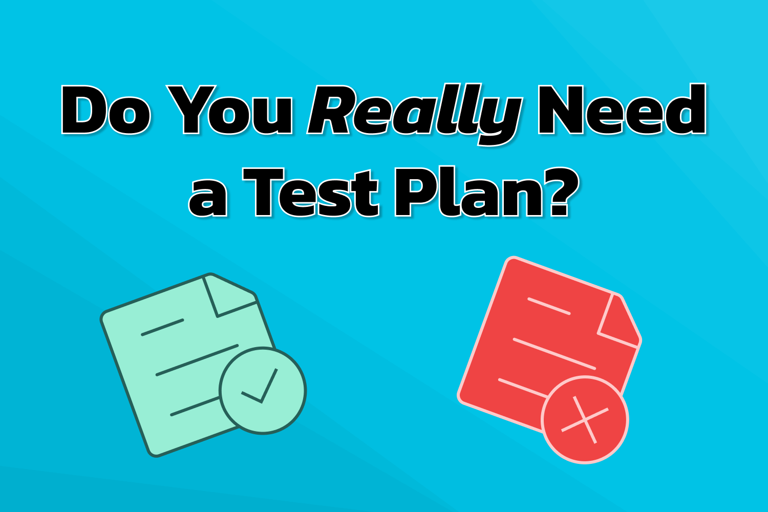 Do You Really Need a Test Plan?