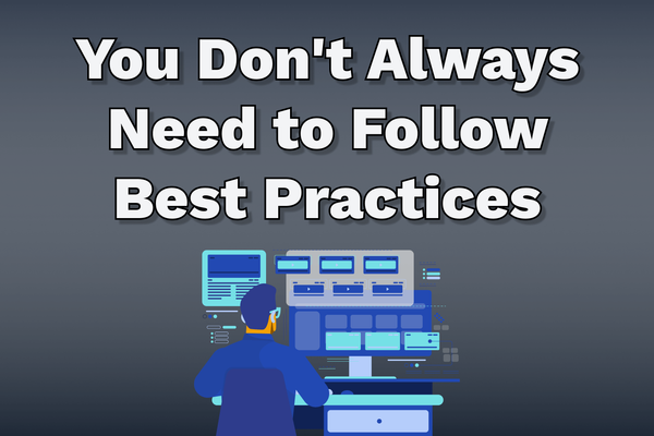 You Don't Always Need to Follow Best Practices