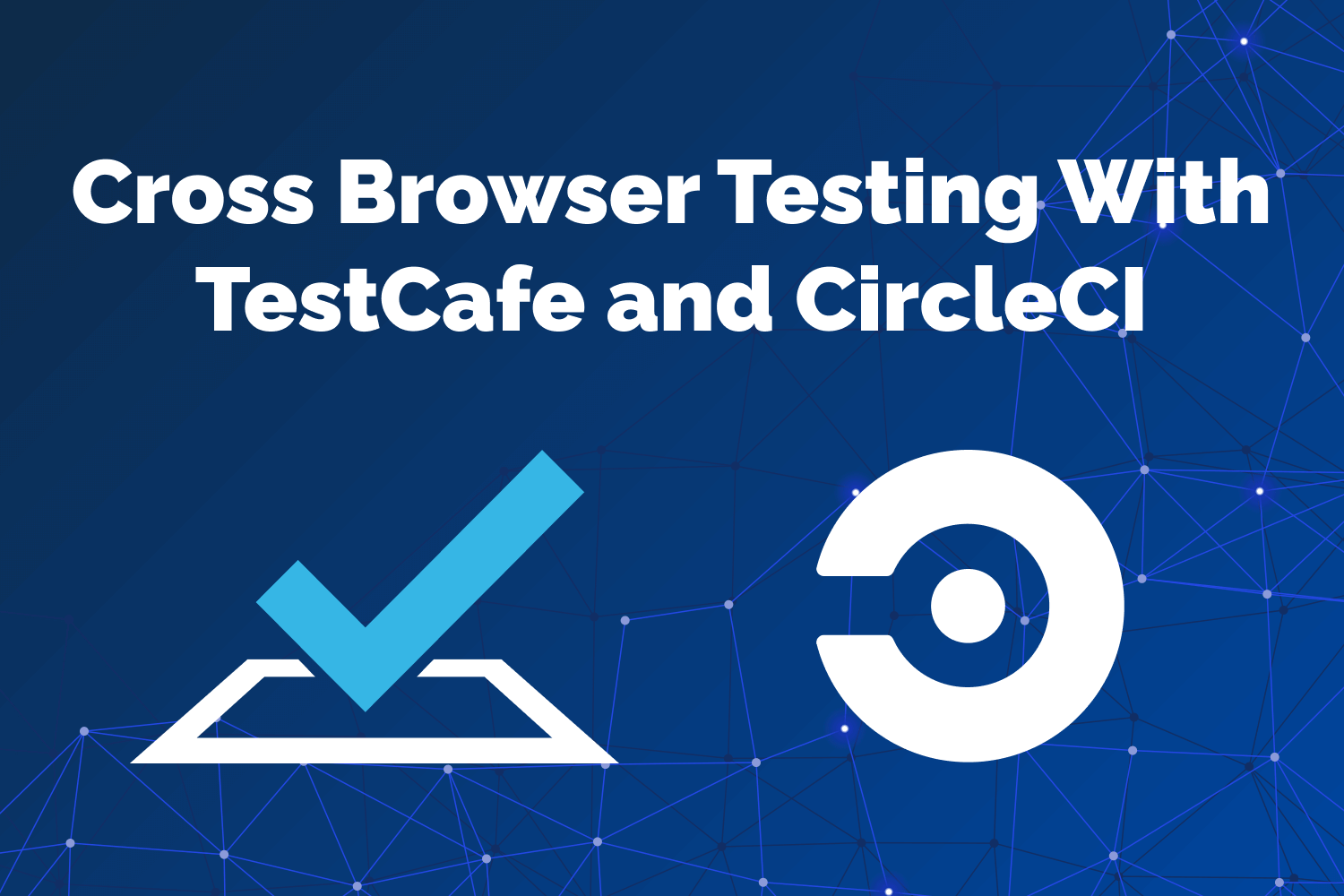 Cross Browser Testing With TestCafe and CircleCI